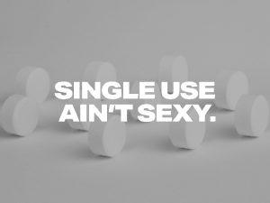 Single Use Ain't Sexy